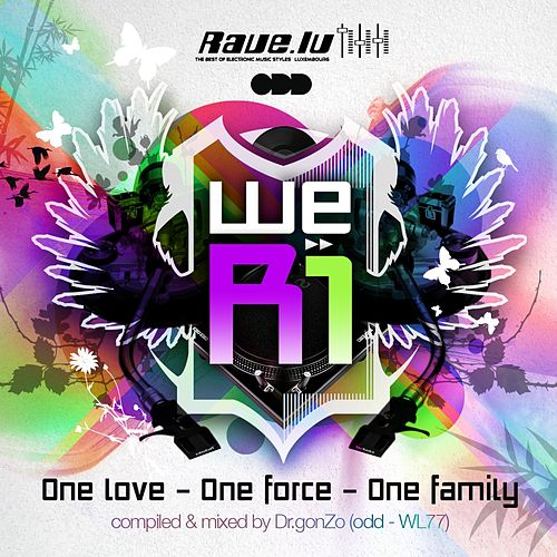 Rave.lu Pres. We R1 - One Love, One Force, One Family (compiled & mixed by Dr.gonZo) by Various Artists