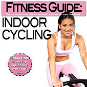 Play & Download Fitness Guide: Indoor Cycling - Dance Music For a High Intensity Workout and Training (incl. Nonstop Spinning Workout Mix) by Various Artists | Napster
