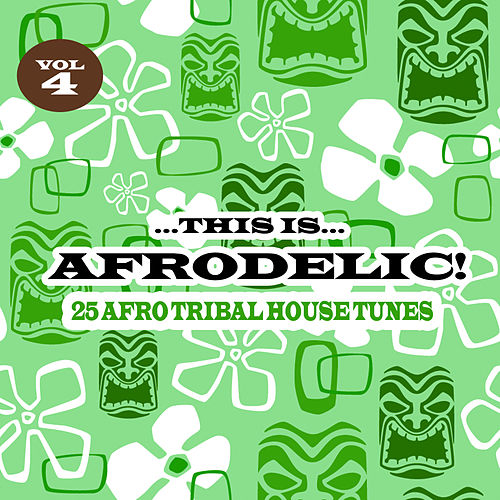 This Is Afrodelic Vol.4 - 25 Afro Tribal House Tunes by Various Artists