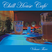 Chill House Cafe Vol. 3 by Various Artists