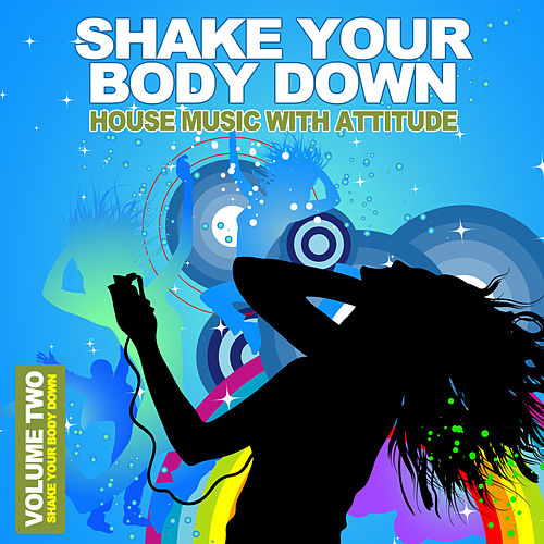 Play & Download Shake Your Body Down Vol. 2 - House Music With Attitude by Various Artists | Napster