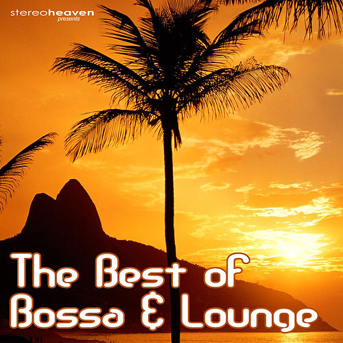 The Best Of Bossa & Lounge by Various Artists