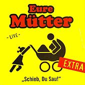 Play & Download Schieb, Du Sau! - Extra (Live) by Eure Mütter | Napster
