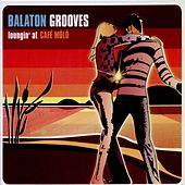 Play & Download Balaton Grooves - Loungin' At Café Móló by Various Artists | Napster