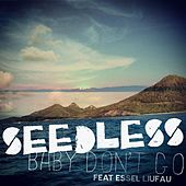 Play & Download Baby Don't Go (feat. Essel Liufau) by Seedless | Napster
