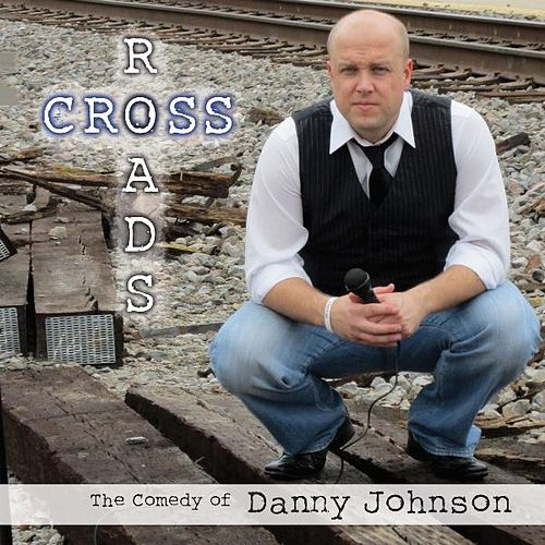 Play & Download Crossroads-the Comedy of Danny Johnson by Danny Johnson | Napster