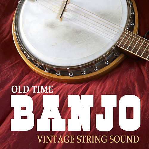 Old Time Banjo - Vintage String Sound by Various Artists
