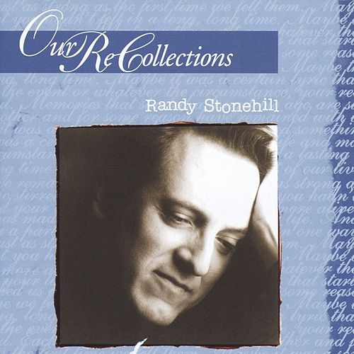Our Recollections by Randy Stonehill