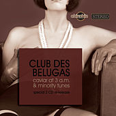 Play & Download Caviar at 3 a.m. & Minority Tunes by Club Des Belugas | Napster