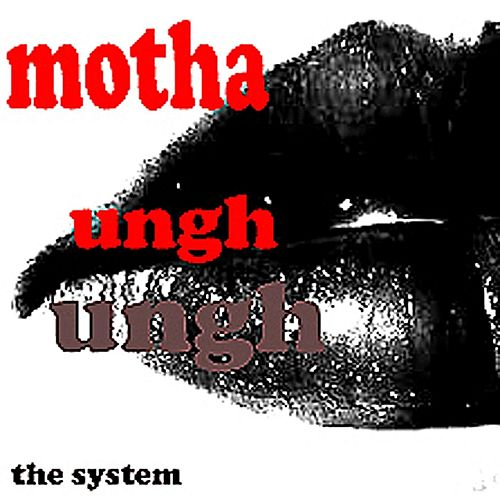 Play & Download Motha Ungh Ungh by The System | Napster