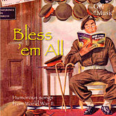 Play & Download Bless 'em All: Humorous Songs from World War II by Various Artists | Napster