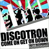 Play & Download Come On Get On Down - Single by Discotron | Napster