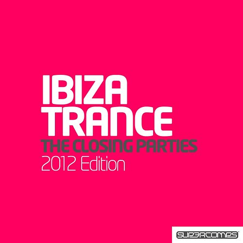 Ultimate Ibiza Trance 2012 - The Closing Parties - EP by Various Artists