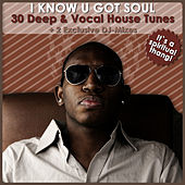 I Know U Got Soul - 30 Deep & Vocal House Tunes (2 Exclusive DJ-Mixes) by Various Artists