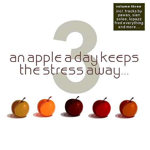 Play & Download An Apple A Day Keeps The Stress Away... Vol. 3 by Various Artists   Napster