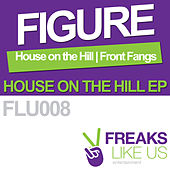 Play & Download House on the Hill EP by The Figure | Napster
