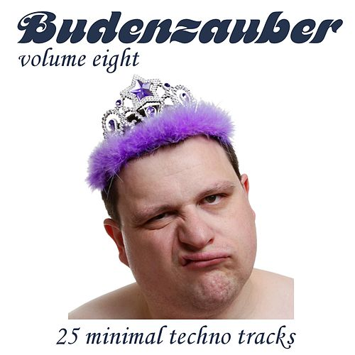 Play & Download Budenzauber Vol. 8 - 25 Minimal Techno Tracks by Various Artists | Napster