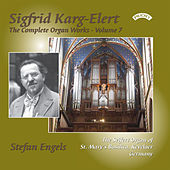 The Complete Organ Works of Sigfrid Karg-Elert: Volume 7 - The Seifert Organ of St. Mary's Basilica, Kevelaer, Germany by Stefan Engels