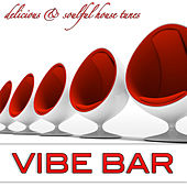 Play & Download Vibe Bar - Delicious & Soulful House Tunes by Various Artists | Napster