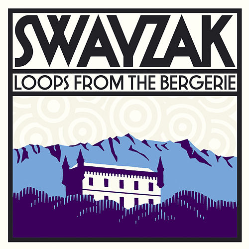 Play & Download Loops From The Bergerie by Swayzak | Napster