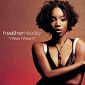 Play & Download I Wish I Wasn't by Heather Headley | Napster