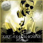 Like A Saxmachine Vol. 3 - House Music With Sax von Various Artists