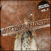 Play & Download Dirty & Nasty - The Sound Of The Underground - Vol. 2 by Various Artists | Napster