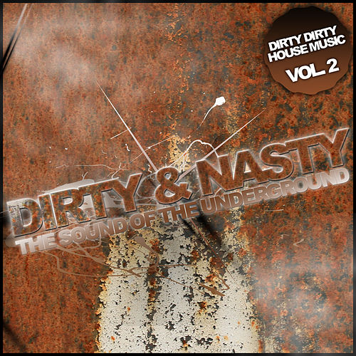 Dirty & Nasty - The Sound Of The Underground - Vol. 2 by Various Artists