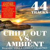 Chill Out Vs. Ambient - 44 Balearic Chill & Ambient Tracks by Various Artists