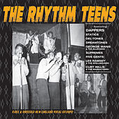 The Rhythm Teens: Rare & Unissued New England Vocal Groups by Various Artists