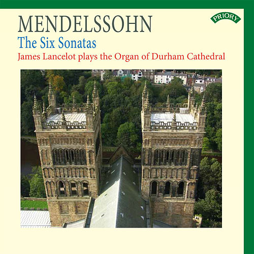 Play & Download Mendelssohn: The Six Sonatas - The Organ of Durham Cathedral by James Lancelot | Napster