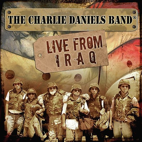 Play & Download Live From Iraq by Charlie Daniels | Napster