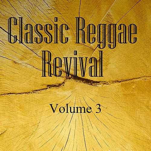 Classic Reggae Revival Vol 3 by Various Artists
