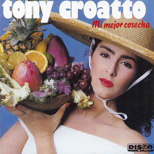 Play & Download Mi Mejor Cosecha by Tony Croatto | Napster