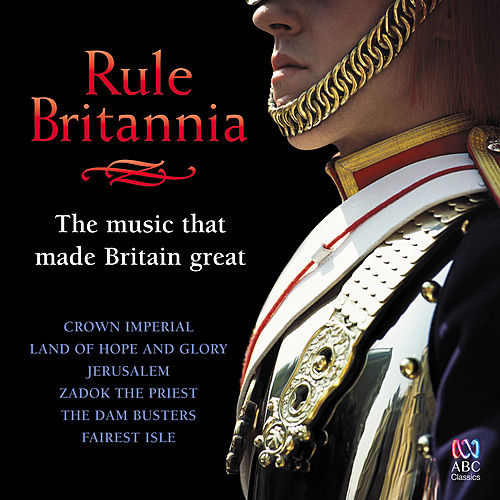 Play & Download Rule Britannia: The Music That Made Britain Great by Various Artists | Napster