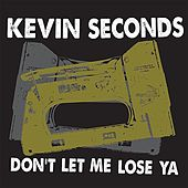 Play & Download Don't Let Me Lose Ya by Kevin Seconds | Napster