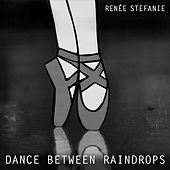 Play & Download Dance Between Raindrops by Renée Stefanie | Napster