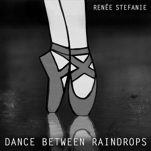 Play & Download Dance Between Raindrops by Renée Stefanie | Napster