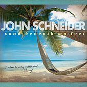 Play & Download Sand Beneath My Feet by John Schneider | Napster