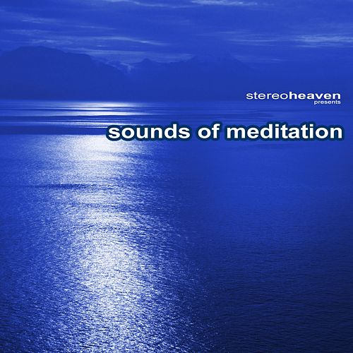Stereoheaven Pres. Sounds Of Meditation by Various Artists