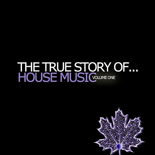 The True Story Of...House Music Vol. 1 by Various Artists