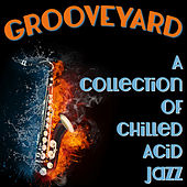 Grooveyard - A Collection Of Chilled Acid Jazz Grooves by Chronic Crew
