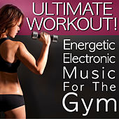 Play & Download Ultimate Workout! Energetic Electronic Music For The Gym by Chronic Crew | Napster