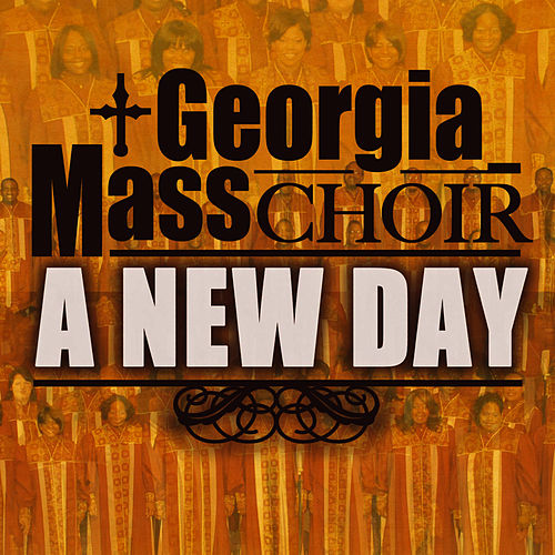 Play & Download A New Day - Single by Georgia Mass Choir | Napster