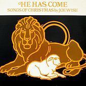 Play & Download He Has Come: Songs of Christmas by Joe Wise | Napster