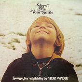 Play & Download Show Me Your Smile: Songs for Children by Joe Wise | Napster