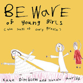 Beware of Young Girls : The Songs of Dory Previn by Kate Dimbleby