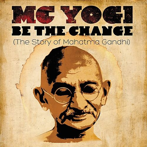 Play & Download Be The Change (The Story of Mahatma Gandhi) by MC Yogi | Napster
