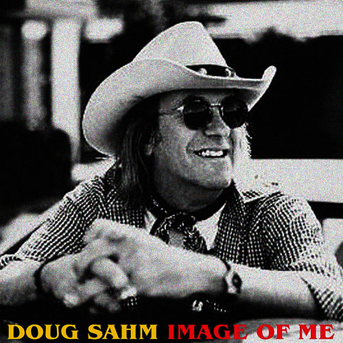 Play & Download Image of Me by Doug Sahm | Napster