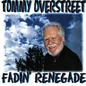 Play & Download Fadin' Renegade by Tommy Overstreet | Napster